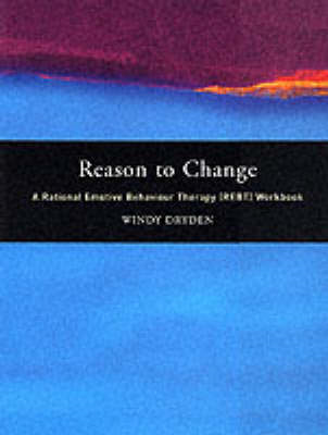 Reason to Change: A Rational Emotive Behaviour Therapy (REBT) Workbook (BOK)