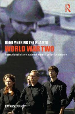 Remembering the Road to World War Two: International History, National Identity, Collective Memory (BOK)