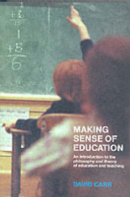 Making Sense of Education: An Introduction to the Philosophy and Theory of Education and Teaching (BOK)