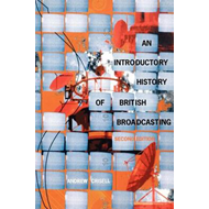 An Introductory History of British Broadcasting (BOK)