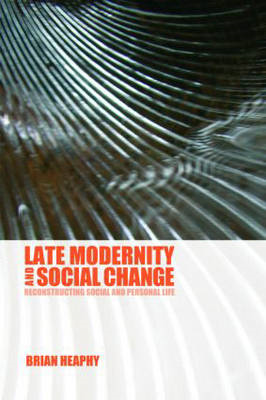 Late Modernity and Social Change: Reconstructing Social and Personal Life (BOK)