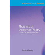 Theorists of Modernist Poetry: T.S. Eliot, T.E. Hulme, Ezra Pound (BOK)