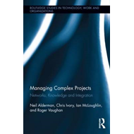 Managing Complex Projects: Networks, Knowledge and Integration (BOK)