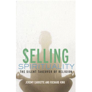 Selling Spirituality: The Silent Takeover of Religion (BOK)