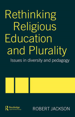 Rethinking Religious Education and Plurality: Issues in Diversity and Pedagogy (BOK)