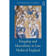 Kingship and Masculinity in Late Medieval England (BOK)