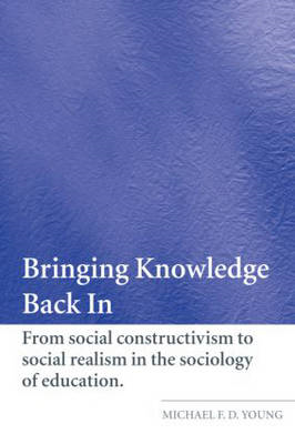 Bringing Knowledge Back in: From Social Constructivism to Social Realism in the Sociology of Educati (BOK)