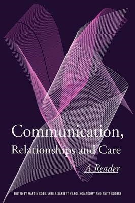 Communication, Relationships and Care: A Reader (BOK)