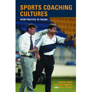 Sports Coaching Cultures: From Practice to Theory (BOK)