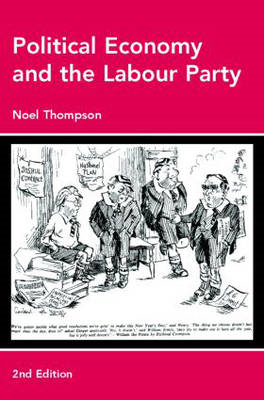 Political Economy and the Labour Party: The Economics of Democratic Socialism 1884-2005 (BOK)