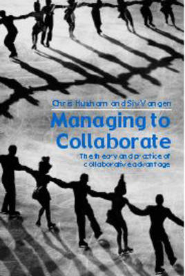 Managing to Collaborate: The Theory and Practice of Collaborative Advantage (BOK)