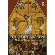 The Body Broken: Medieval Europe 1300-1520 (BOK)