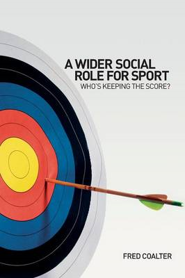 A Wider Social Role for Sport: Who's Keeping the Score? (BOK)