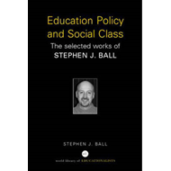 Education Policy and Social Class: The Selected Works of Stephen Ball (BOK)