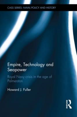 Empire, Technology and Sea Power: Royal Navy Crisis in the Age of Palmerston (BOK)