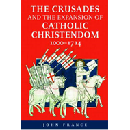 The Crusades and the Expansion of Catholic Christendom, 1000-1714 (BOK)