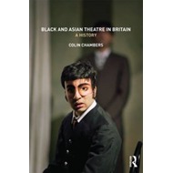 Black and Asian Theatre In Britain: A History (BOK)