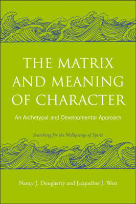The Matrix and Meaning of Character: An Archetypal and Developmental Approach (BOK)