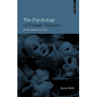 The Psychology of Female Violence: Crimes Against the Body (BOK)