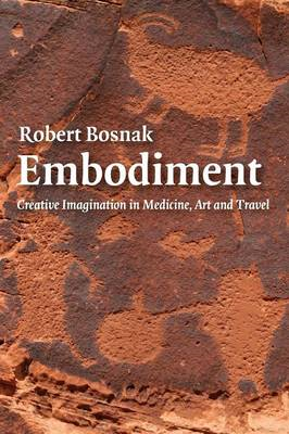 Embodiment: Creative Imagination in Medicine, Art and Travel (BOK)