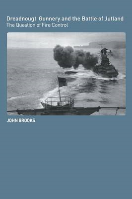 Dreadnought Gunnery and the Battle of Jutland: The Question of Fire Control (BOK)