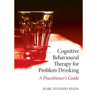 Cognitive Behavioural Therapy for Problem Drinking: A Practitioner's Guide (BOK)