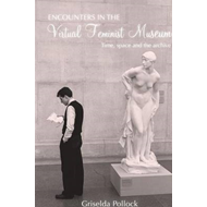 Encounters in the Virtual Feminist Museum: Time, Space and the Archive (BOK)