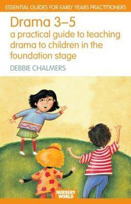Drama 3 - 5: A Practical Guide to Teaching Drama to Children in the Foundation Stage (BOK)