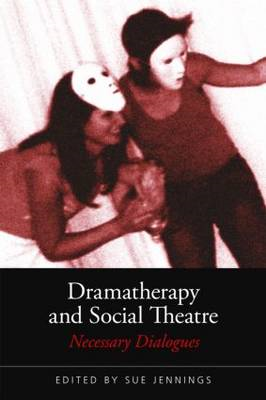 Dramatherapy and Social Theatre: Necessary Dialogues (BOK)