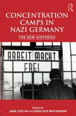 Concentration Camps in Nazi Germany: The New Histories (BOK)