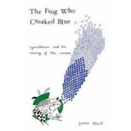 The Frog Who Croaked Blue: Synesthesia and the Mixing of the Senses (BOK)