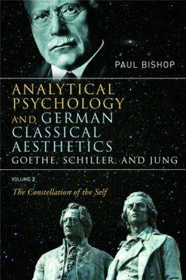 Analytical Psychology and German Classical Aesthetics: Goethe, Schiller and Jung: The Constellation (BOK)