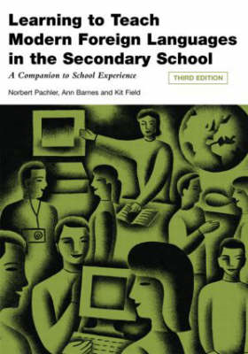 Learning to Teach Modern Languages in the Secondary School: A Companion to School Experience (BOK)