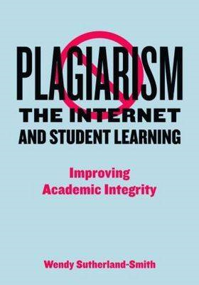 Plagiarism, the Internet and Student Learning: Improving Academic Integrity (BOK)