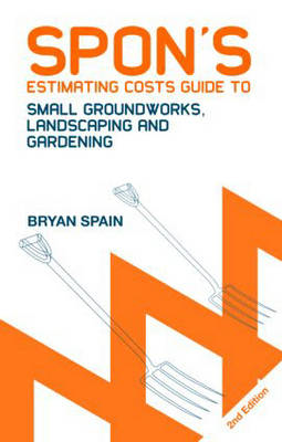 Spon's Estimating Costs Guide to Small Groundworks, Landscaping and Gardening (BOK)