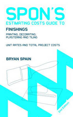 Spon's Estimating Costs Guide to Finishings: Painting, Decorating, Plastering and Tiling (BOK)