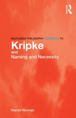 Routledge Philosophy GuideBook to Kripke and Naming and Nece (BOK)