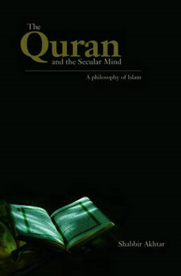 The Quran and the Secular Mind: A Philosophy of Islam (BOK)