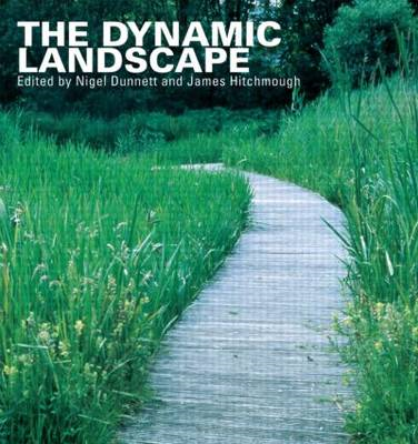 The Dynamic Landscape: Design, Ecology and Management of Naturalistic Urban Planting (BOK)