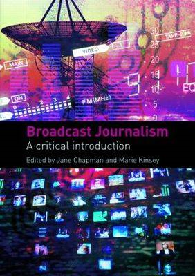 Broadcast Journalism: A Critical Introduction (BOK)