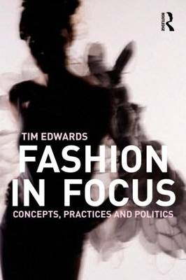 Fashion in Focus: Concepts, Practices and Politics (BOK)