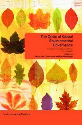 The Crisis of Global Environmental Governance: Towards a New Political Economy of Sustainability (BOK)