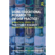 Using Educational Research to Inform Practice: A Practical Guide to Practitioner Research in Univers (BOK)