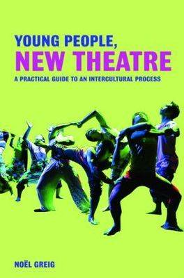 Young People, New Theatre: A Practical Guide to an Intercultural Process (BOK)