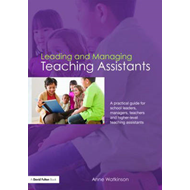 Leading and Managing Teaching Assistants: A Practical Guide for School Leaders, Managers, Teachers a (BOK)