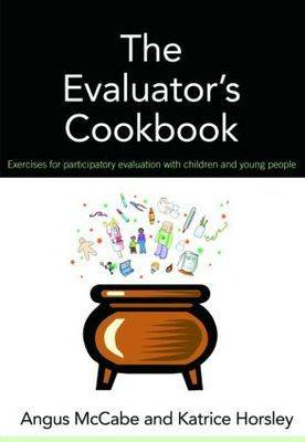The Evaluator's Cookbook: Exercises for Participatory Evaluation with Children and Young People (BOK)