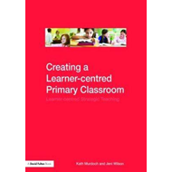 Creating a Learner-centred Primary Classroom (BOK)