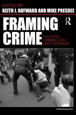 Framing Crime: Cultural Criminology and the Image (BOK)