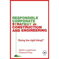 "Responsible Corporate Strategy in Construction and Engineering: ""Doing the Right Thing?"" (BOK)"