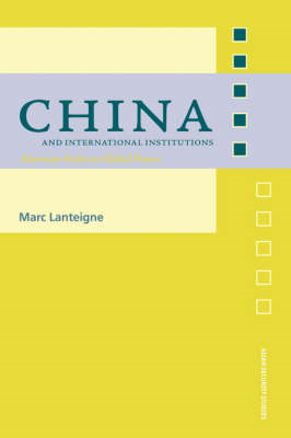 China and International Institutions: Alternate Paths to Global Power (BOK)